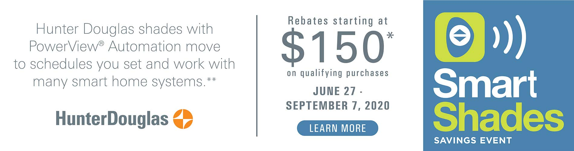 Rebates starting at $150 during our Smart Shades Savings Event at LaCour's Carpet World in Baton Rouge.
